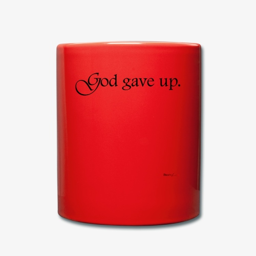 God gave up, let's drink! - Tasse einfarbig
