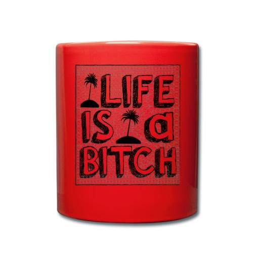 Life is a Bitch - Mug uni