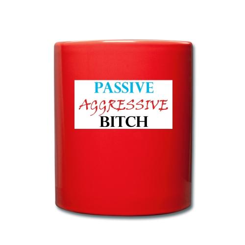 passive aggressive bitch - Tasse einfarbig