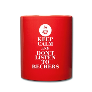 Keep Calm and don't listen to Bechers - Tasse einfarbig