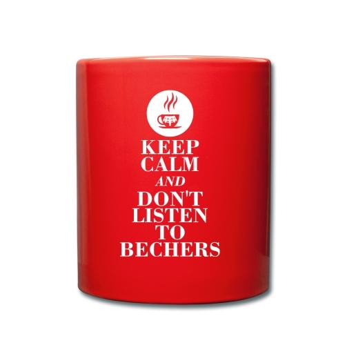 Keep Calm and don't listen to Bechers - Tasse einfarbig