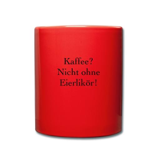 Kaffee nicht ohne Eierlikör - Tasse einfarbig
