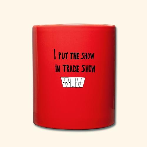 I put the show in trade show - Mug uni