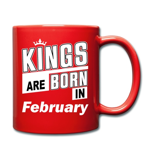 KINGS ARE BORN IN FEBRUARY - Tasse einfarbig