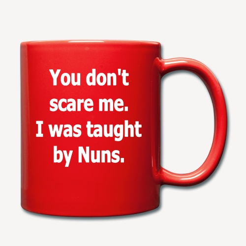 YOU DONT SCARE ME I WAS TAUGHT BY NUNS - Full Colour Mug