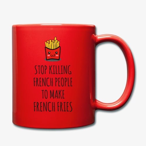 Stop killing french people to make french fries - Tasse einfarbig
