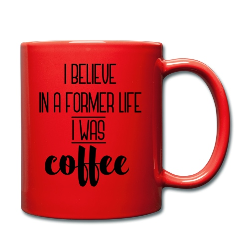 I Believe in a former life I was coffee - Taza de un color