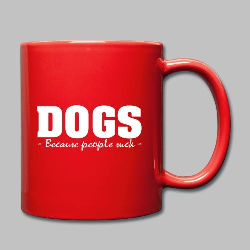 DOGS - BECAUSE PEOPLE SUCK - Tasse einfarbig