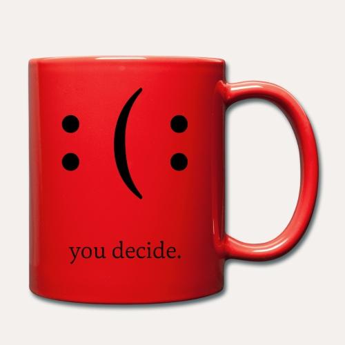 you decide. - Tasse einfarbig