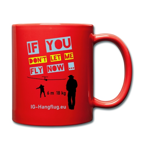 if you dont let me fly now ... - Tasse einfarbig