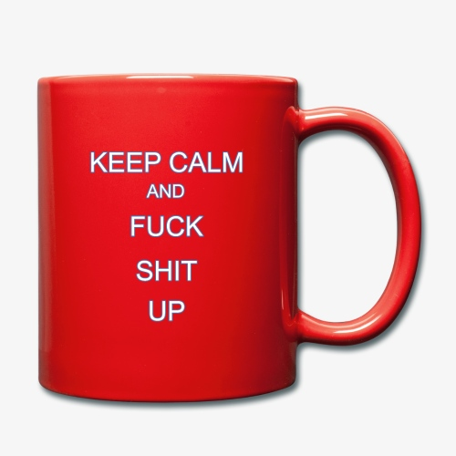 Keep Calm and Fuck Shit Up - Tazza monocolore