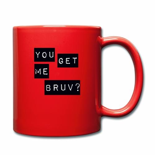 You get me bruv - Full Colour Mug