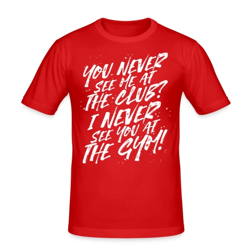 I never see you at the Gym - Männer Slim Fit T-Shirt