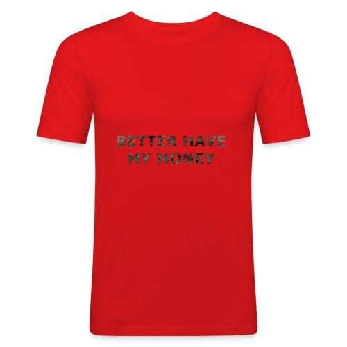 BETTER HAVE MY MONEY - Männer Slim Fit T-Shirt