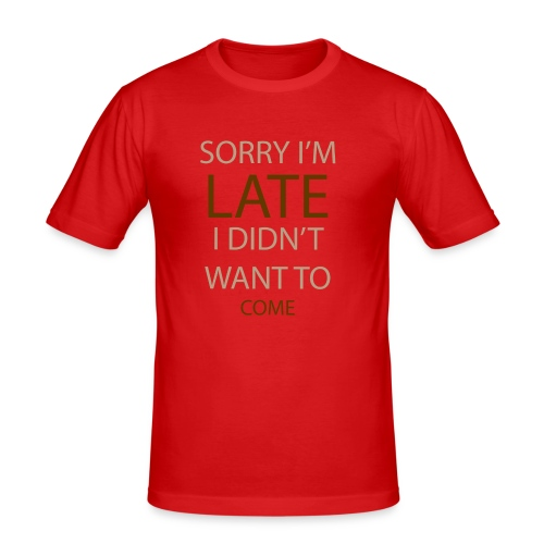 Sorry im late - Herre Slim Fit T-Shirt