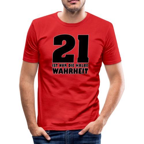 21 ist nur die halbe Wahrheit - Männer Slim Fit T-Shirt