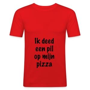 """""""Ik deed een pil op mijn pizza"""" - slim fit T-shirt"""