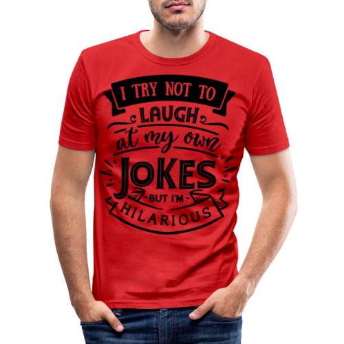 I try not to laugh at my own jokes - Slim Fit T-shirt herr