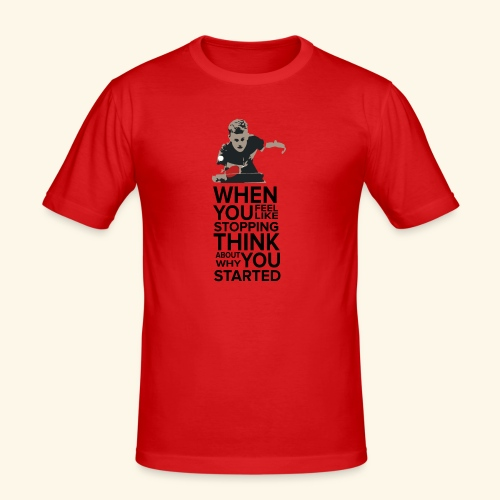 When you feel like stopping,THINK what you started - Männer Slim Fit T-Shirt