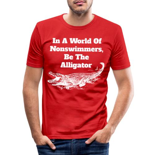 In A World Of Nonswimmers, Be The Alligator - Männer Slim Fit T-Shirt
