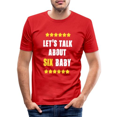 Let's talk about SIX baby - Men's Slim Fit T-Shirt