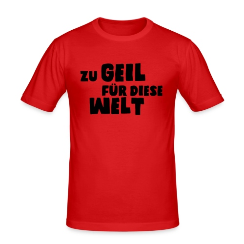 Zu geil für diese Welt (Spruch) - Männer Slim Fit T-Shirt