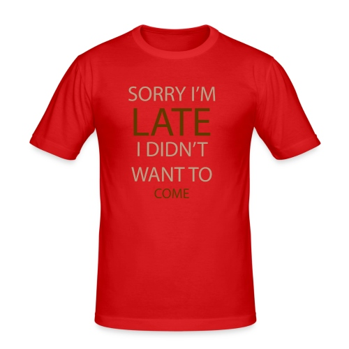 Sorry im late - Herre Slim Fit T-Shirt