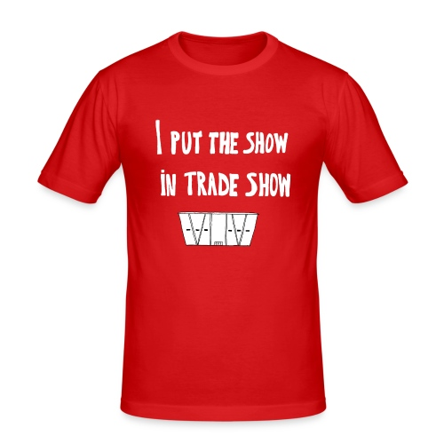 I put the show in trade show - T-shirt près du corps Homme