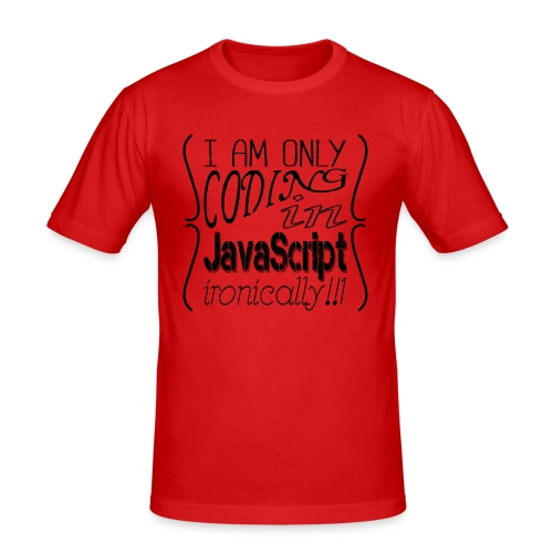 I am only coding in JavaScript ironically!!1 - Men's Slim Fit T-Shirt