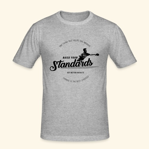 Raise your standards and get better results - Männer Slim Fit T-Shirt