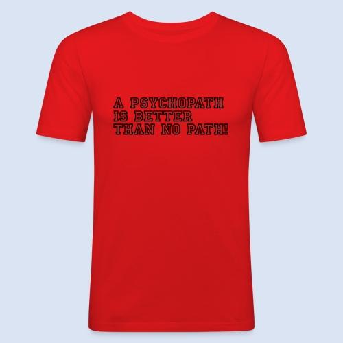 Psychopath is better than - Männer Slim Fit T-Shirt