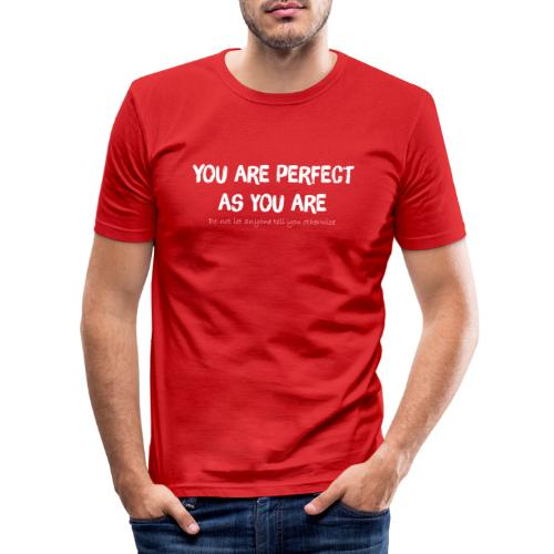 YOU ARE PERFECT AS YOU ARE - Männer Slim Fit T-Shirt