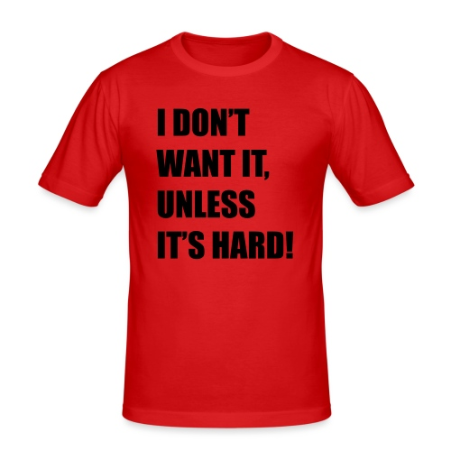 I DONT WANT IT UNLESS ITS HARD! - Mannen slim fit T-shirt