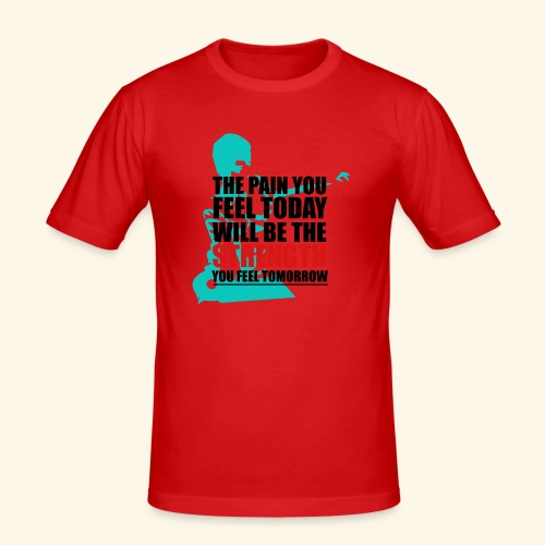 The pain feel today will be the STRENGTH - Männer Slim Fit T-Shirt