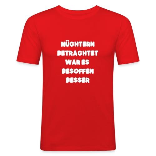 Nüchtern betrachtet Spruch ft2 - Männer Slim Fit T-Shirt