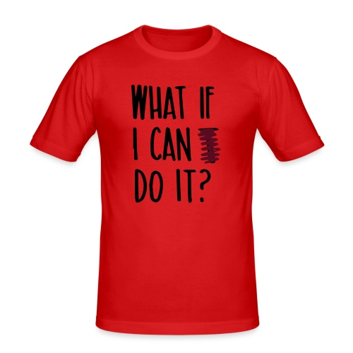 What if i can do it (Spruch) - Männer Slim Fit T-Shirt