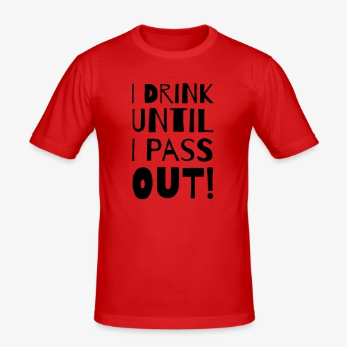 i drink until i pass out - Männer Slim Fit T-Shirt
