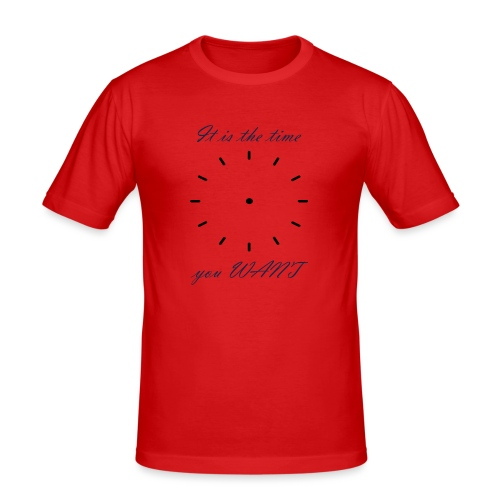 It is the time you WANT - Camiseta ajustada hombre