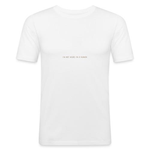 I'm not weird, I'm a human - Men's Slim Fit T-Shirt