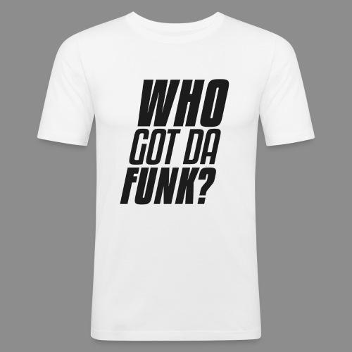 Who got da funk ?! - Men's Slim Fit T-Shirt