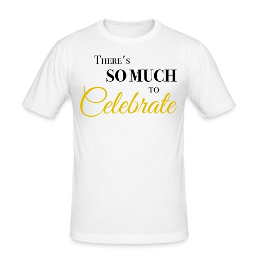 There's so much to celebrate - slim fit T-shirt