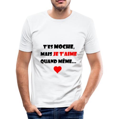 Moche mais je t'aime - T-shirt près du corps Homme