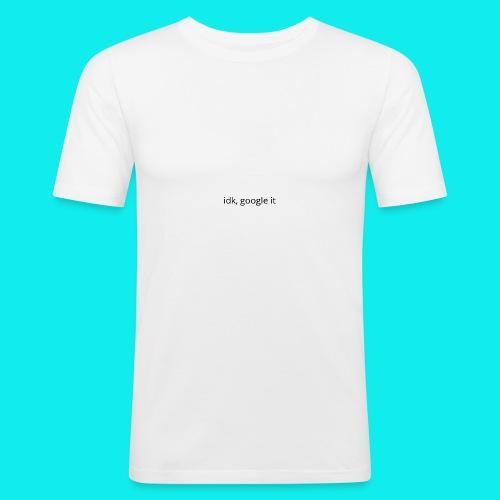 idk, google it. - Men's Slim Fit T-Shirt