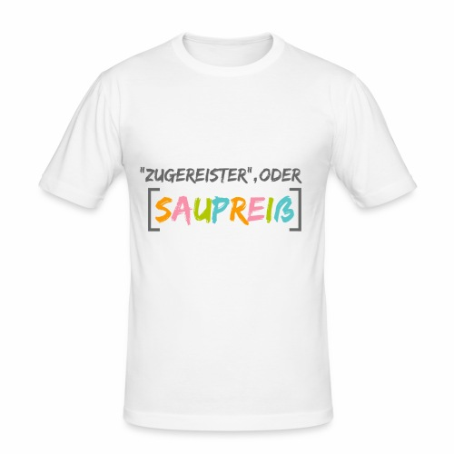 Zugereister oder Saupreiß - Männer Slim Fit T-Shirt