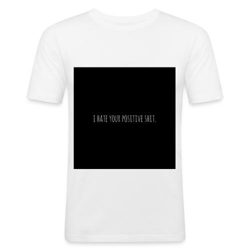 Positive shit - Männer Slim Fit T-Shirt