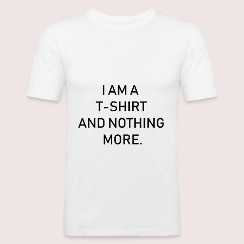 Ich bin ein T-Shirt und weiter nichts - Männer Slim Fit T-Shirt