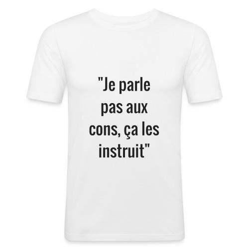 Je parle pas aux cons ça les instruit  - T-shirt près du corps Homme