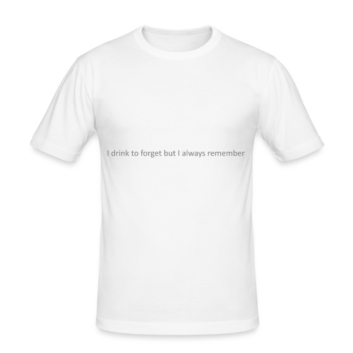 I drink to forget but I always remember - slim fit T-shirt