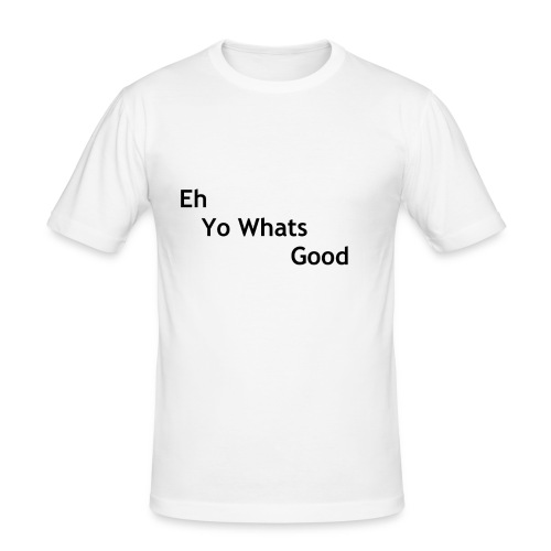 Eh Yo Whats Good Tee - Men's Slim Fit T-Shirt
