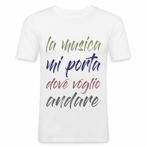 La musica mi porta dove voglio andare - Maglietta aderente da uomo